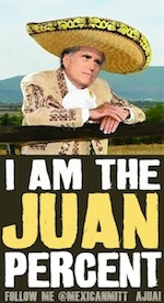 Thumbnail image for Mexican Mitt Romney: ¡I AM THE LAST JUAN STANDING!