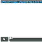 Thumbnail image for NSFW Video: (White Privilege) Wouldn't You If You Were White?