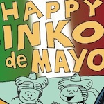 Thumbnail image for Happy Inko! It's National Cartoonists Day AND Cinco de Mayo
