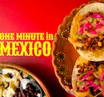 Thumbnail image for One (Delicious) Minute in Mexico [video]