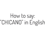 Thumbnail image for 12-second educational video: How to say 'Chicano' in English