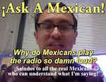 Thumbnail image for Ask A Mexican: Why do Mexicans play the radio so damn loud? (video)