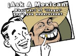 Thumbnail image for Ask A Mexican: What part of 'illegal' don't you understand?