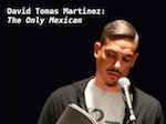Thumbnail image for David Tomas Martinez: 'The Only Mexican' (2-minute poetry video)