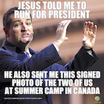 Thumbnail image for Ted Cruz (R-Pendejo): Jesus told me to run for President (photo)